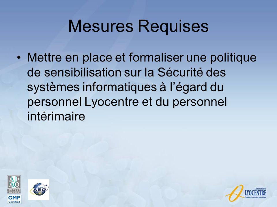 Mesures Requises Mettre en place et formaliser une politique de sensibilisation sur la Sécurité des systèmes informatiques à légard du personnel Lyoce