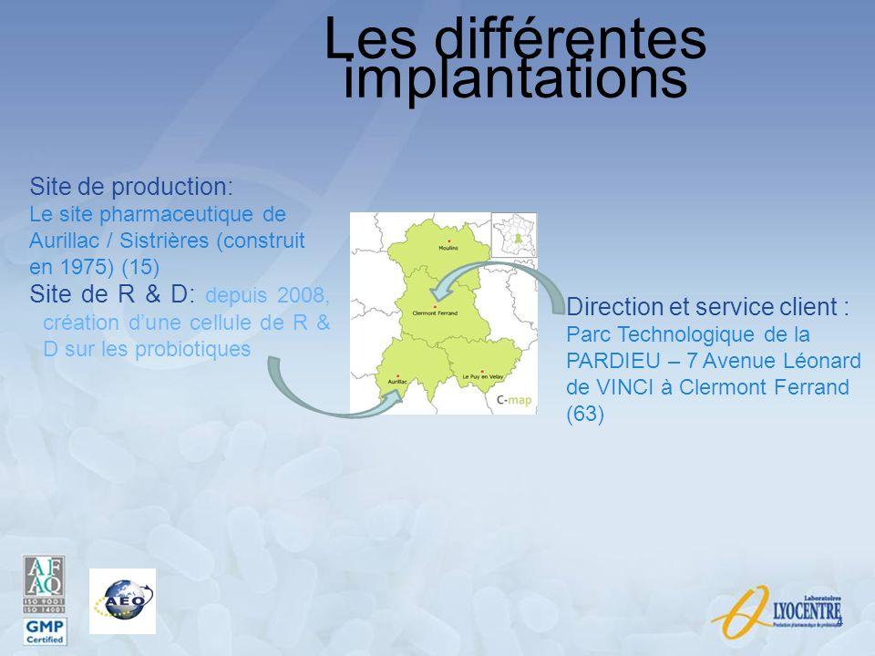Les différentes implantations 4 Direction et service client : Parc Technologique de la PARDIEU – 7 Avenue Léonard de VINCI à Clermont Ferrand (63) Sit