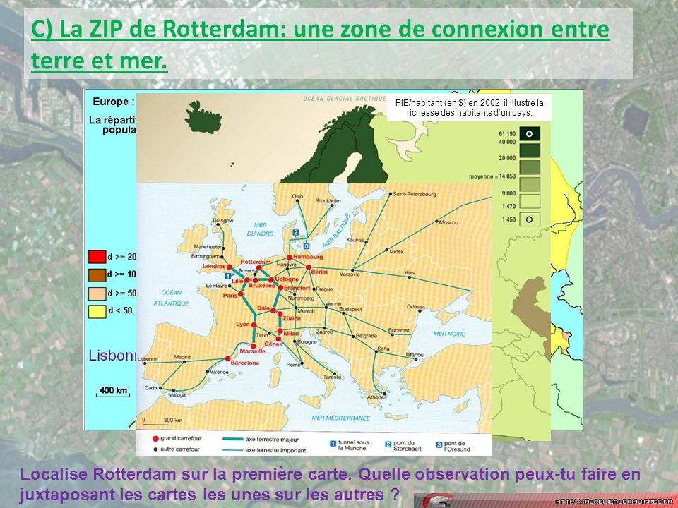 C) La ZIP de Rotterdam: une zone de connexion entre terre et mer. Localise Rotterdam sur la première carte. Quelle observation peux-tu faire en juxtap