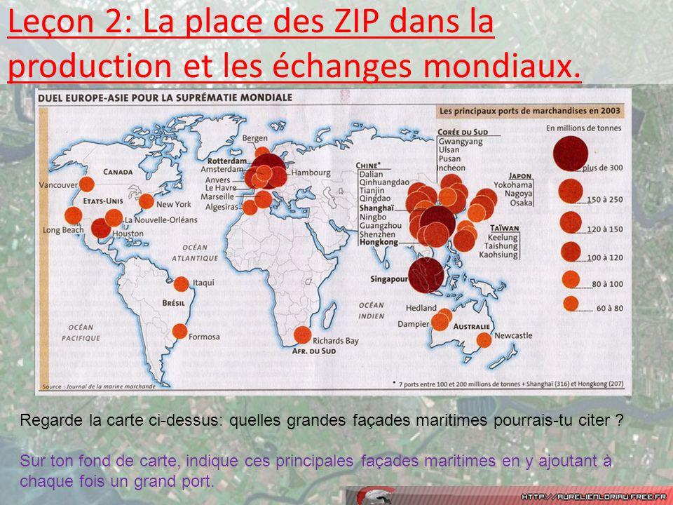 Leçon 2: La place des ZIP dans la production et les échanges mondiaux. Regarde la carte ci-dessus: quelles grandes façades maritimes pourrais-tu citer