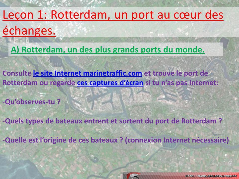 Leçon 1: Rotterdam, un port au cœur des échanges. A) Rotterdam, un des plus grands ports du monde. Consulte le site Internet marinetraffic.com et trou