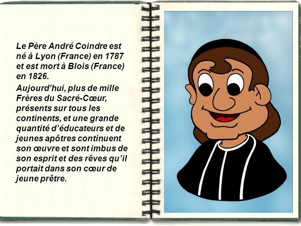 Le Père André Coindre est né à Lyon (France) en 1787 et est mort à Blois (France) en 1826. Aujourdhui, plus de mille Frères du Sacré-Cœur, présents su