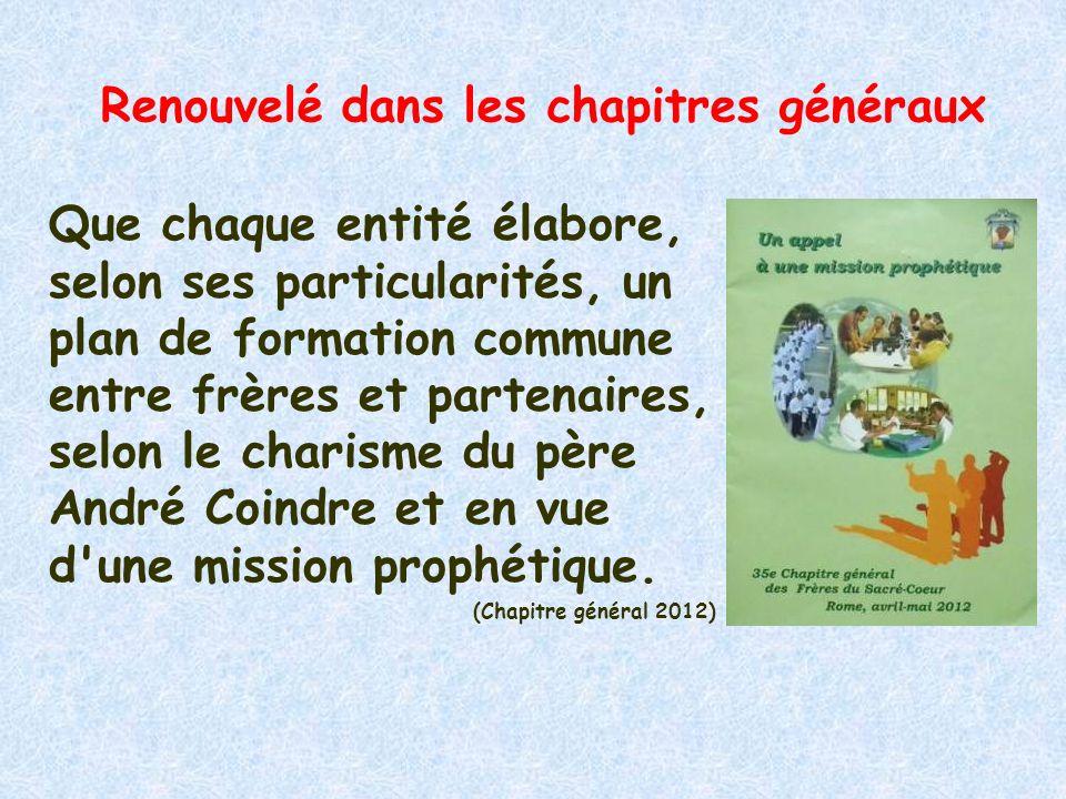 Que chaque entité élabore, selon ses particularités, un plan de formation commune entre frères et partenaires, selon le charisme du père André Coindre