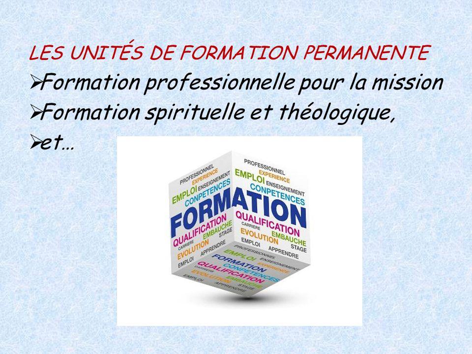 LES UNITÉS DE FORMATION PERMANENTE Formation professionnelle pour la mission Formation spirituelle et théologique, et…