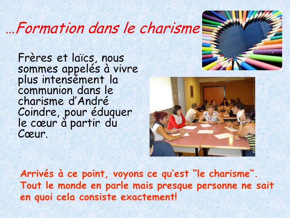 …Formation dans le charisme Frères et laïcs, nous sommes appelés à vivre plus intensément la communion dans le charisme dAndré Coindre, pour éduquer l