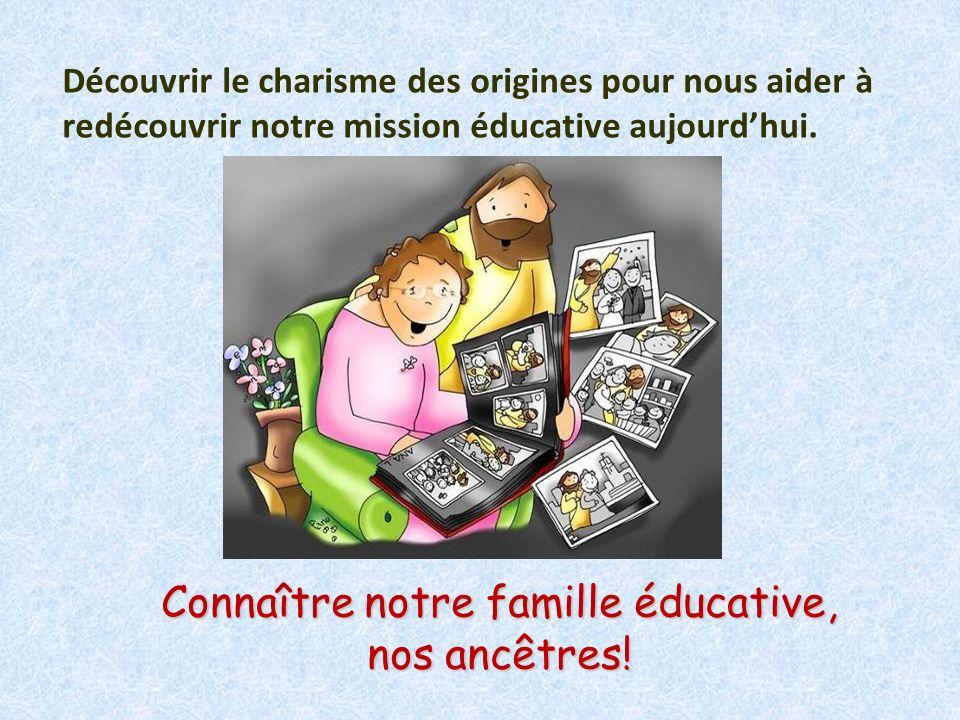 Découvrir le charisme des origines pour nous aider à redécouvrir notre mission éducative aujourdhui. Connaître notre famille éducative, nos ancêtres!