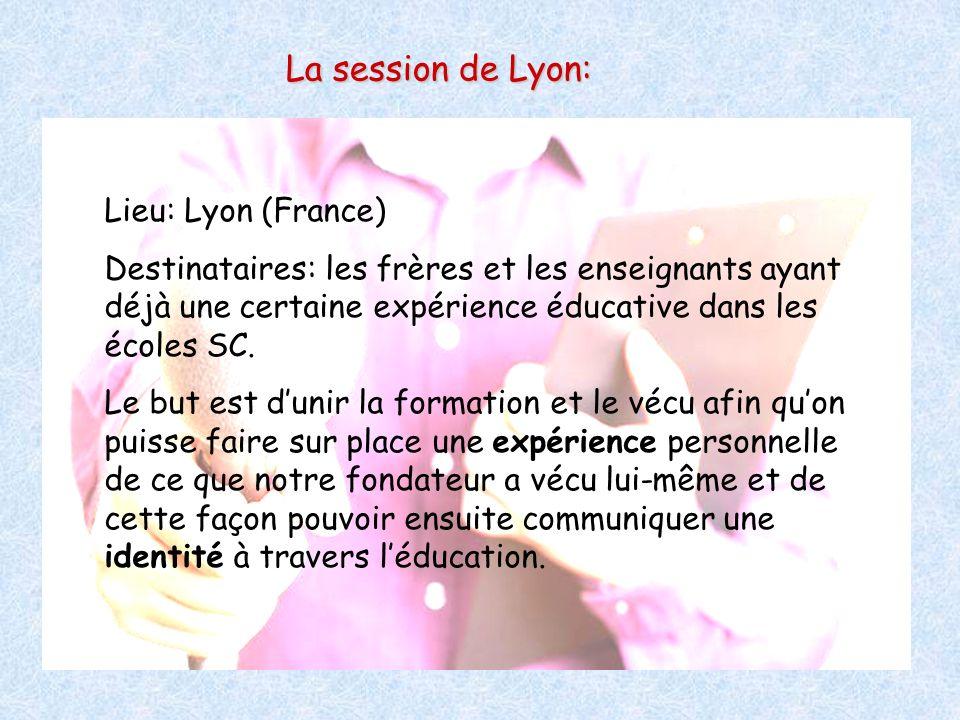 La session de Lyon: Lieu: Lyon (France) Destinataires: les frères et les enseignants ayant déjà une certaine expérience éducative dans les écoles SC.