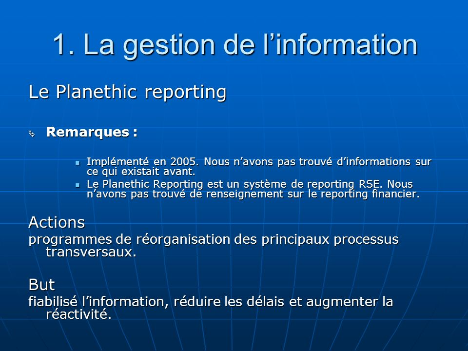 1. La gestion de linformation Le Planethic reporting Remarques : Remarques : Implémenté en 2005. Nous navons pas trouvé dinformations sur ce qui exist