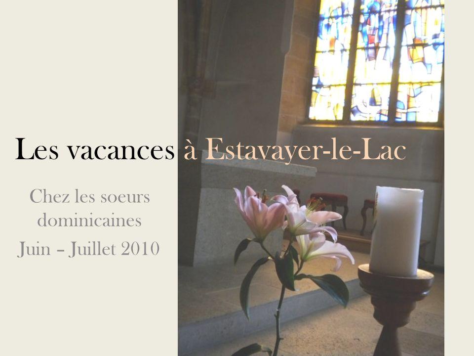 Les vacances à Estavayer-le-Lac Chez les soeurs dominicaines Juin – Juillet 2010