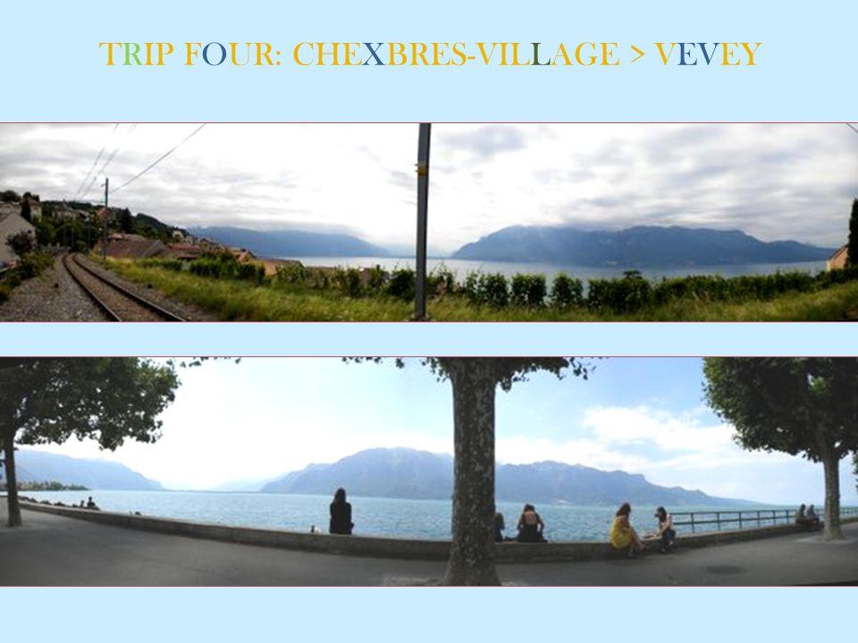 TRIP FOUR: CHEXBRES-VILLAGE > VEVEY