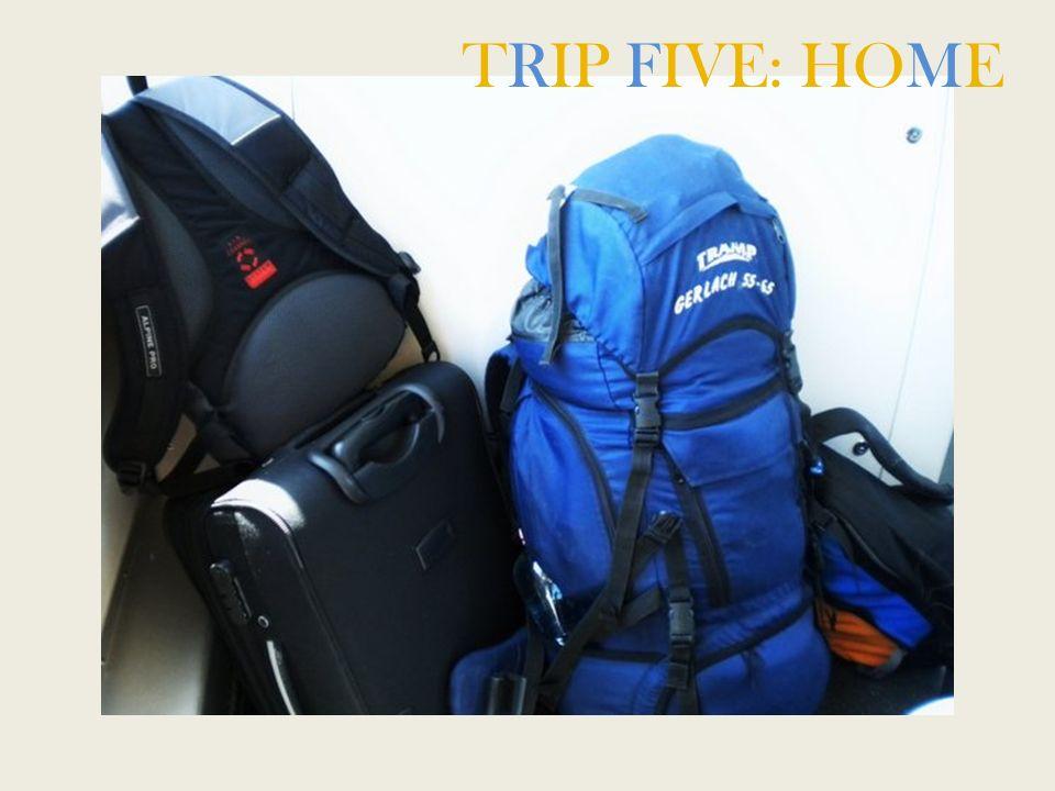 TRIP FIVE: HOME