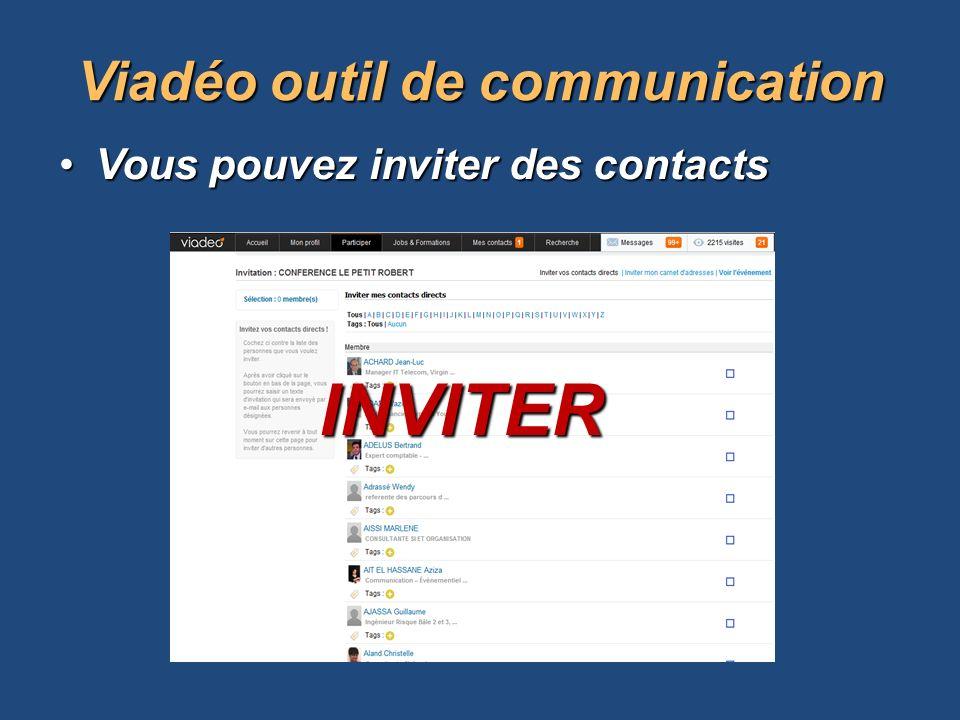Vous pouvez inviter des contactsVous pouvez inviter des contacts Viadéooutil de communication Viadéo outil de communication INVITER