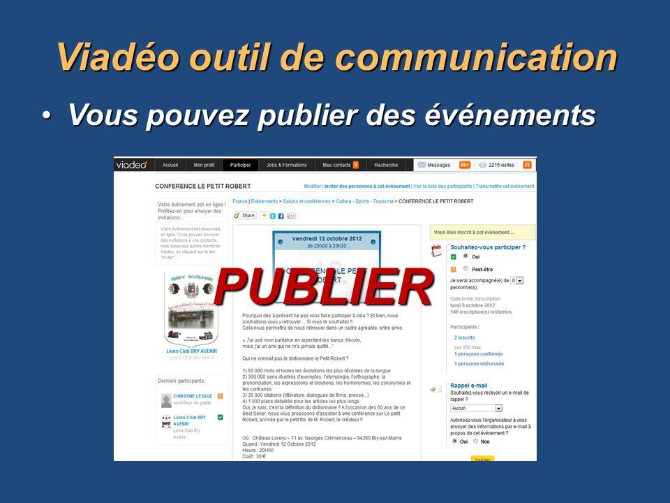 Vous pouvez publier des événementsVous pouvez publier des événements Viadéooutil de communication Viadéo outil de communication PUBLIER