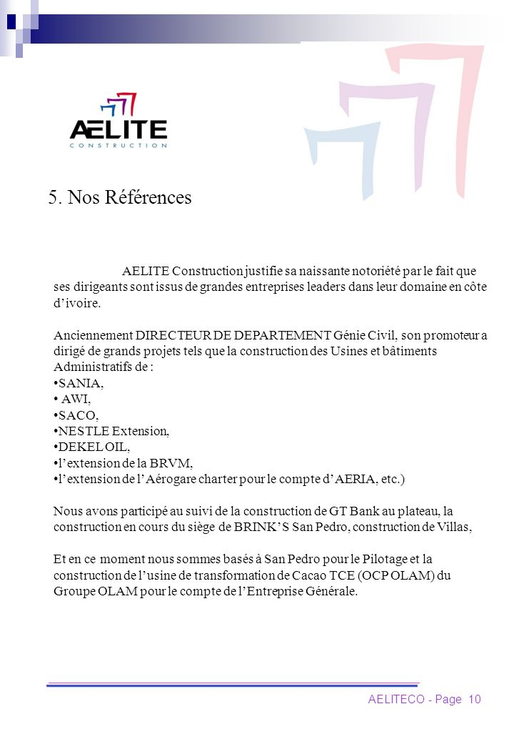 5. Nos Références AELITE Construction justifie sa naissante notoriété par le fait que ses dirigeants sont issus de grandes entreprises leaders dans le