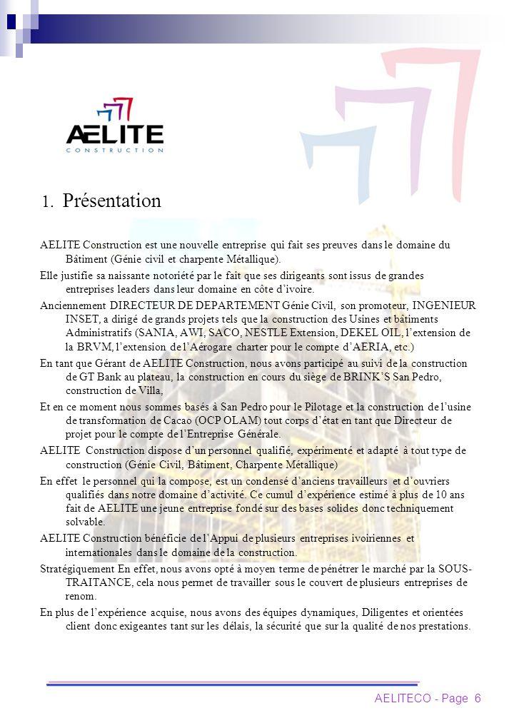 1. Présentation AELITE Construction est une nouvelle entreprise qui fait ses preuves dans le domaine du Bâtiment (Génie civil et charpente Métallique)