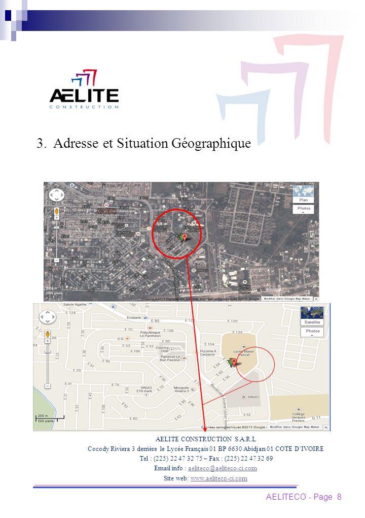 AELITE CONSTRUCTION S.A.R.L Cocody Riviera 3 derrière le Lycée Français 01 BP 6630 Abidjan 01 COTE DIVOIRE Tel : (225) 22 47 32 75 – Fax : (225) 22 47 32 69 Email info : aeliteco@aeliteco-ci.comaeliteco@aeliteco-ci.com Site web: www.aeliteco-ci.comwww.aeliteco-ci.com AELITECO - Page 8 3.