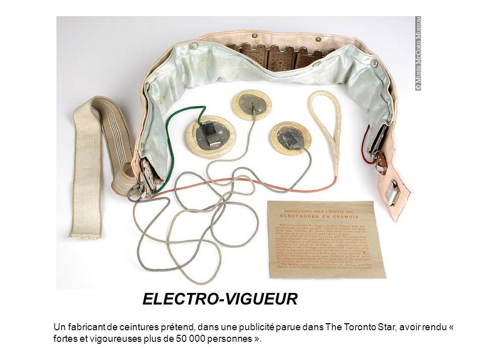 ELECTRO-VIGUEUR Un fabricant de ceintures prétend, dans une publicité parue dans The Toronto Star, avoir rendu « fortes et vigoureuses plus de 50 000 personnes ».