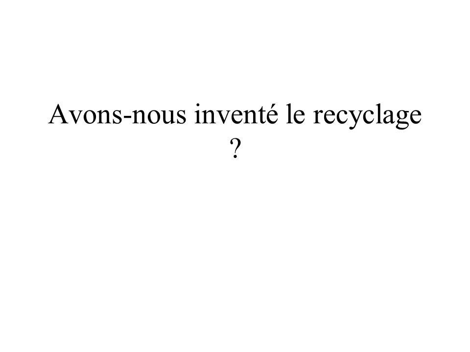 On présente le recyclage et le réemploi comme des idées modernes et écologistes.