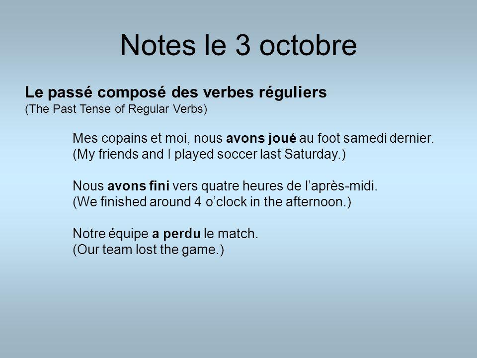 Notes le 3 octobre Le passé composé des verbes réguliers (The Past Tense of Regular Verbs) Mes copains et moi, nous avons joué au foot samedi dernier.
