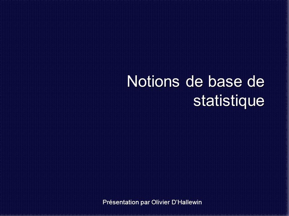 Notions de base de statistique Notions de base de statistique Présentation par Olivier DHallewin