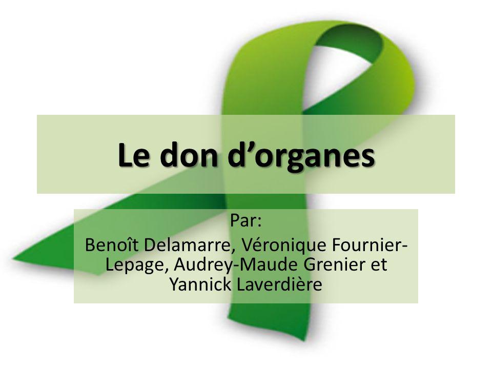 Le don dorganes Par: Benoît Delamarre, Véronique Fournier- Lepage, Audrey-Maude Grenier et Yannick Laverdière