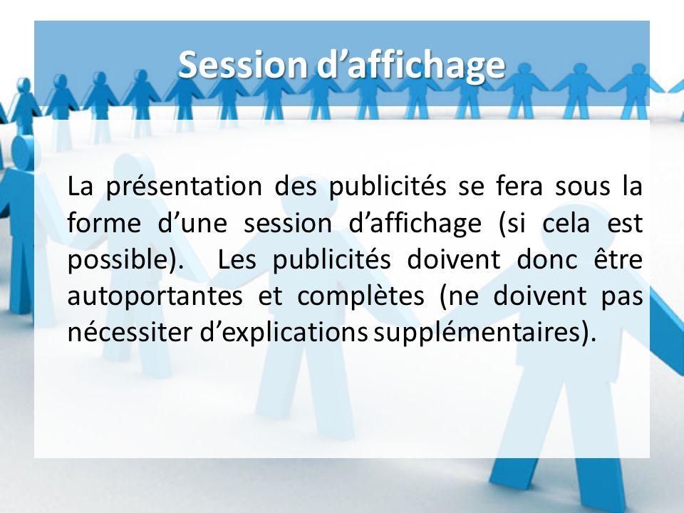 Session daffichage La présentation des publicités se fera sous la forme dune session daffichage (si cela est possible).