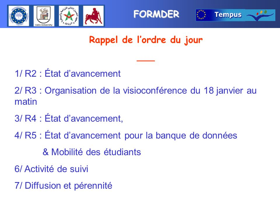 FORMDER Rappel de lordre du jour ___ 1/ R2 : État davancement 2/ R3 : Organisation de la visioconférence du 18 janvier au matin 3/ R4 : État davanceme