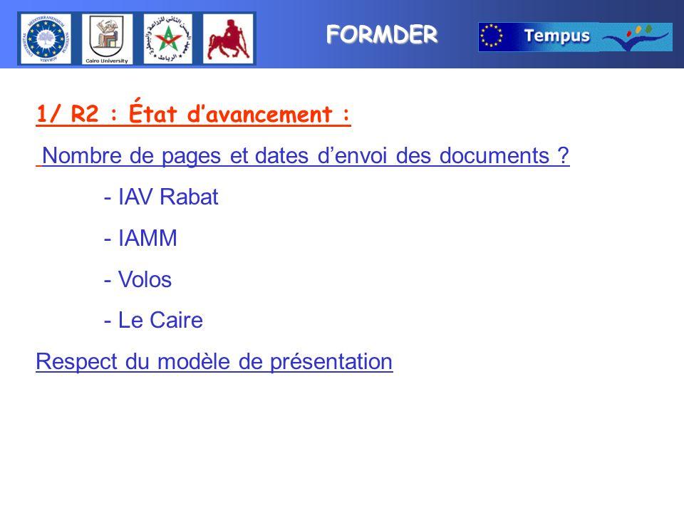FORMDER 1/ R2 : État davancement : Nombre de pages et dates denvoi des documents ? - IAV Rabat - IAMM - Volos - Le Caire Respect du modèle de présenta