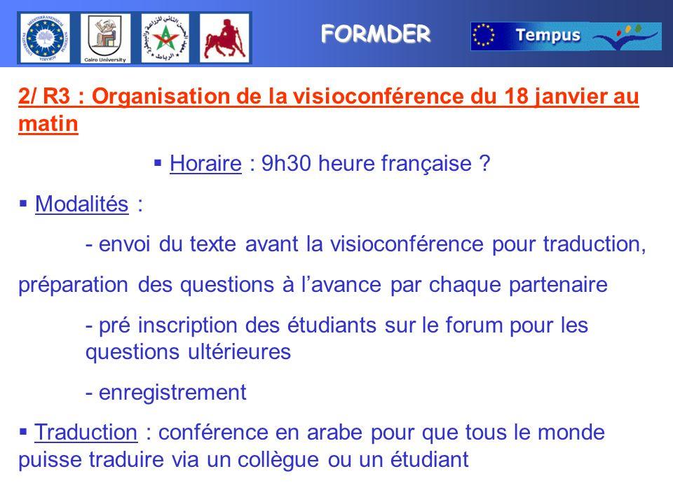 FORMDER 2/ R3 : Organisation de la visioconférence du 18 janvier au matin Horaire : 9h30 heure française ? Modalités : - envoi du texte avant la visio