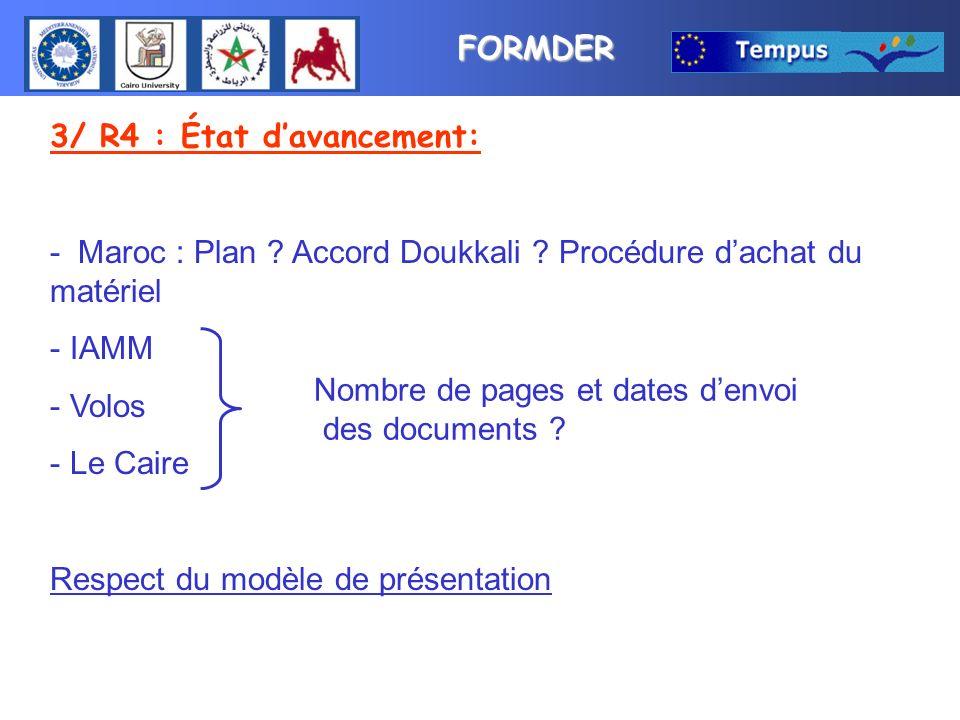 FORMDER 3/ R4 : État davancement: - Maroc : Plan ? Accord Doukkali ? Procédure dachat du matériel - IAMM - Volos - Le Caire Respect du modèle de prése