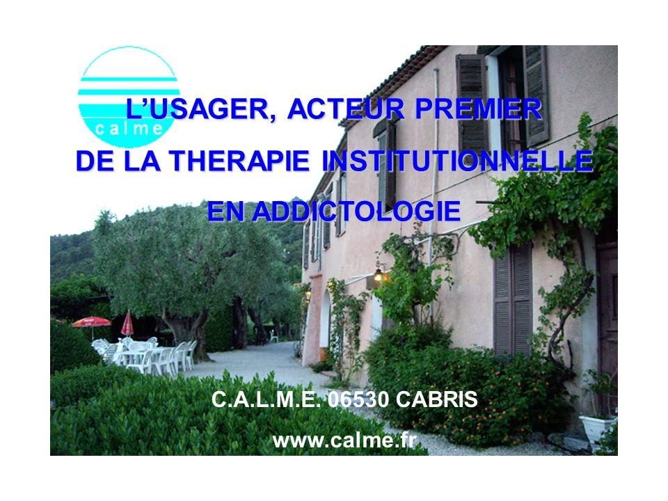 LUSAGER, ACTEUR PREMIER DE LA THERAPIE INSTITUTIONNELLE EN ADDICTOLOGIE C.A.L.M.E.