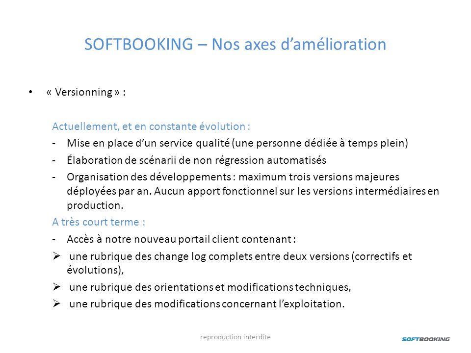 SOFTBOOKING – Nos axes damélioration « Versionning » : Actuellement, et en constante évolution : -Mise en place dun service qualité (une personne dédi