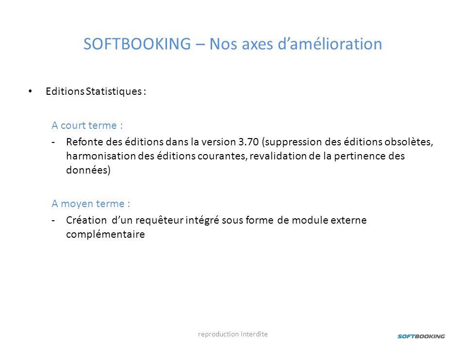 SOFTBOOKING – Nos axes damélioration Editions Statistiques : A court terme : -Refonte des éditions dans la version 3.70 (suppression des éditions obso