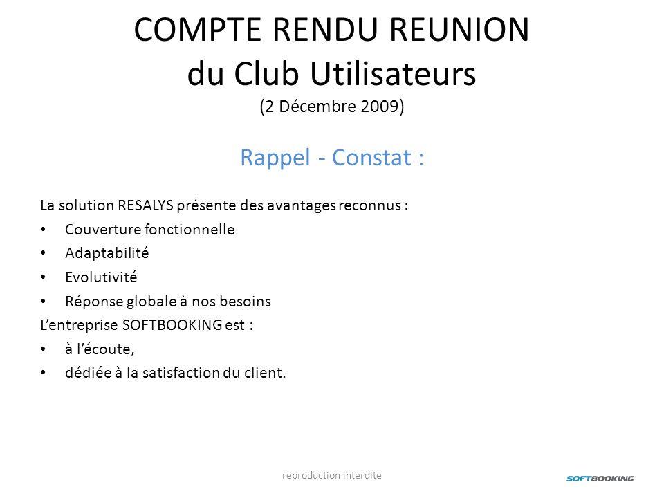 COMPTE RENDU REUNION du Club Utilisateurs (2 Décembre 2009) Rappel - Constat : La solution RESALYS présente des avantages reconnus : Couverture foncti
