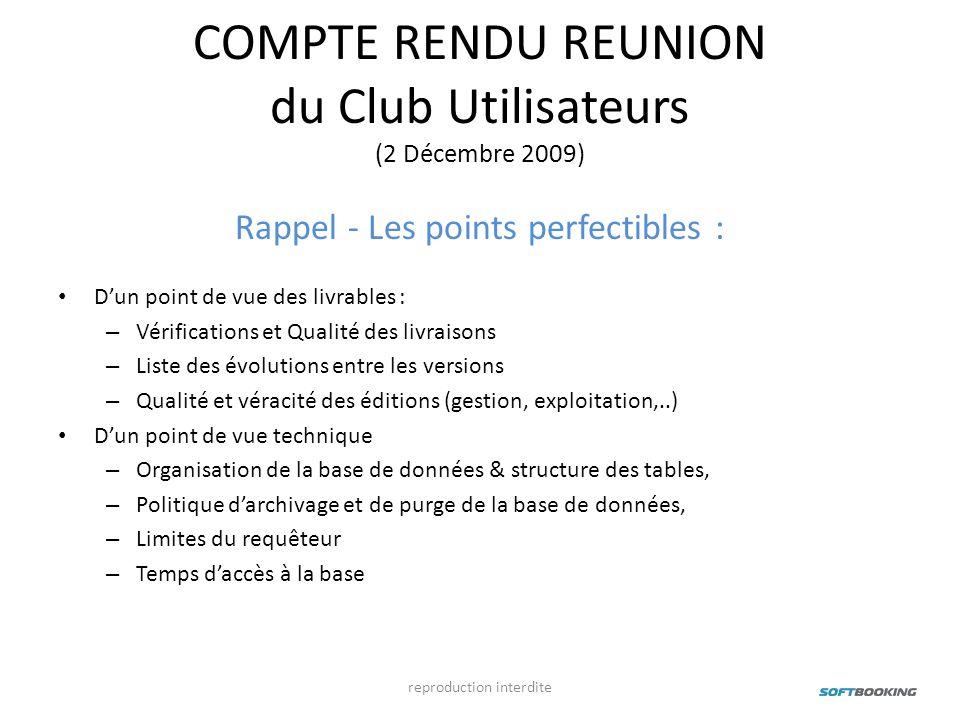 COMPTE RENDU REUNION du Club Utilisateurs (2 Décembre 2009) Rappel - Les points perfectibles : Dun point de vue des livrables : – Vérifications et Qua