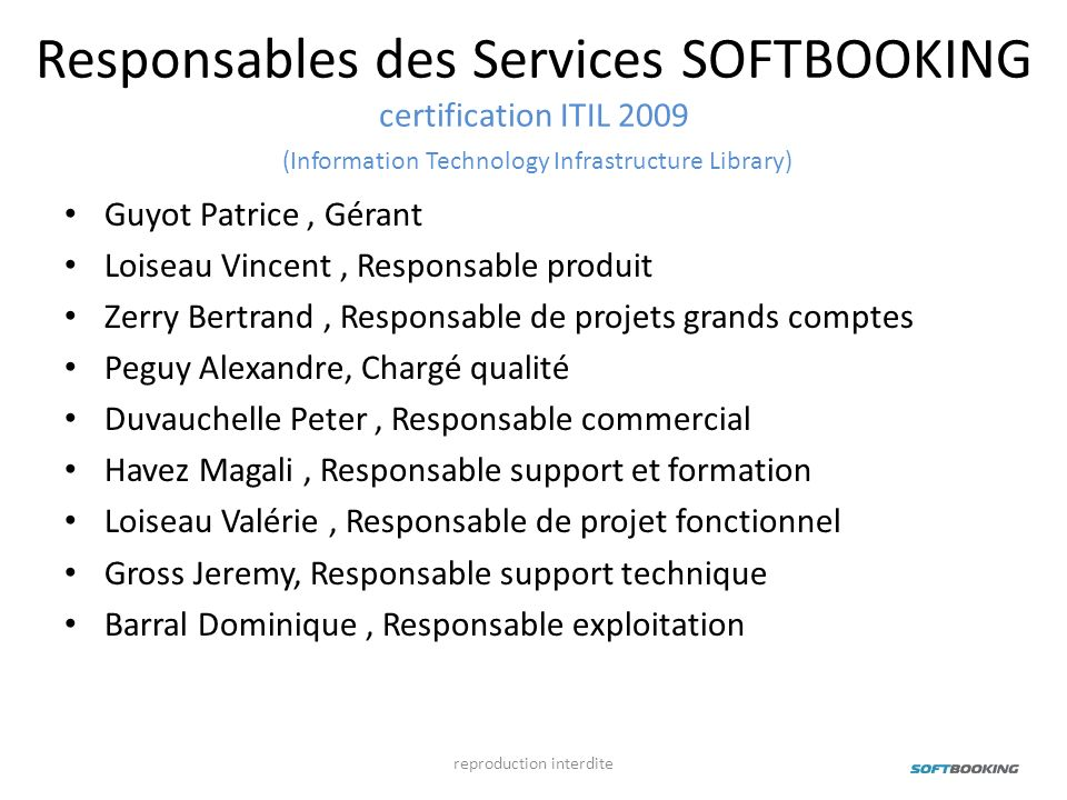 Responsables des Services SOFTBOOKING certification ITIL 2009 (Information Technology Infrastructure Library) Guyot Patrice, Gérant Loiseau Vincent, R