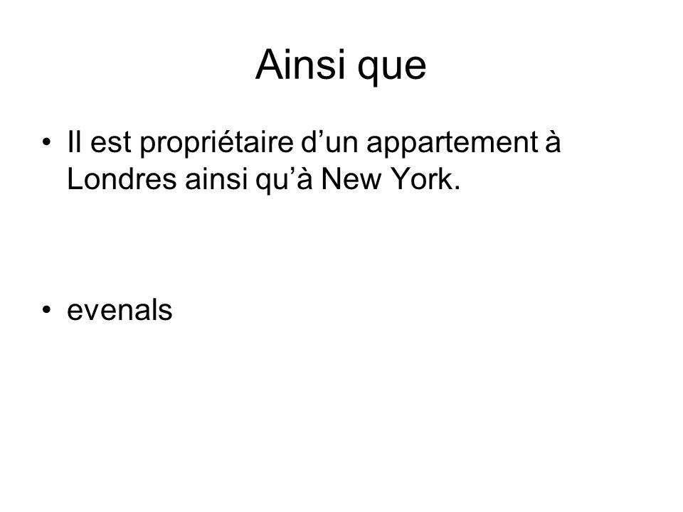 Ainsi que Il est propriétaire dun appartement à Londres ainsi quà New York. evenals