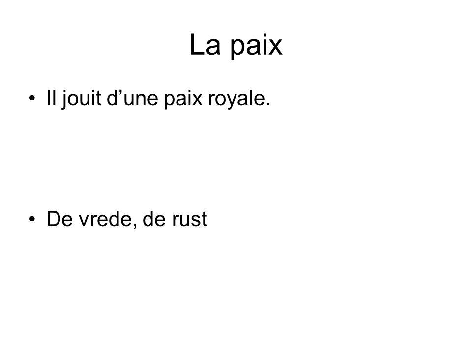 La paix Il jouit dune paix royale. De vrede, de rust
