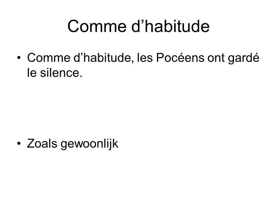 Comme dhabitude Comme dhabitude, les Pocéens ont gardé le silence. Zoals gewoonlijk