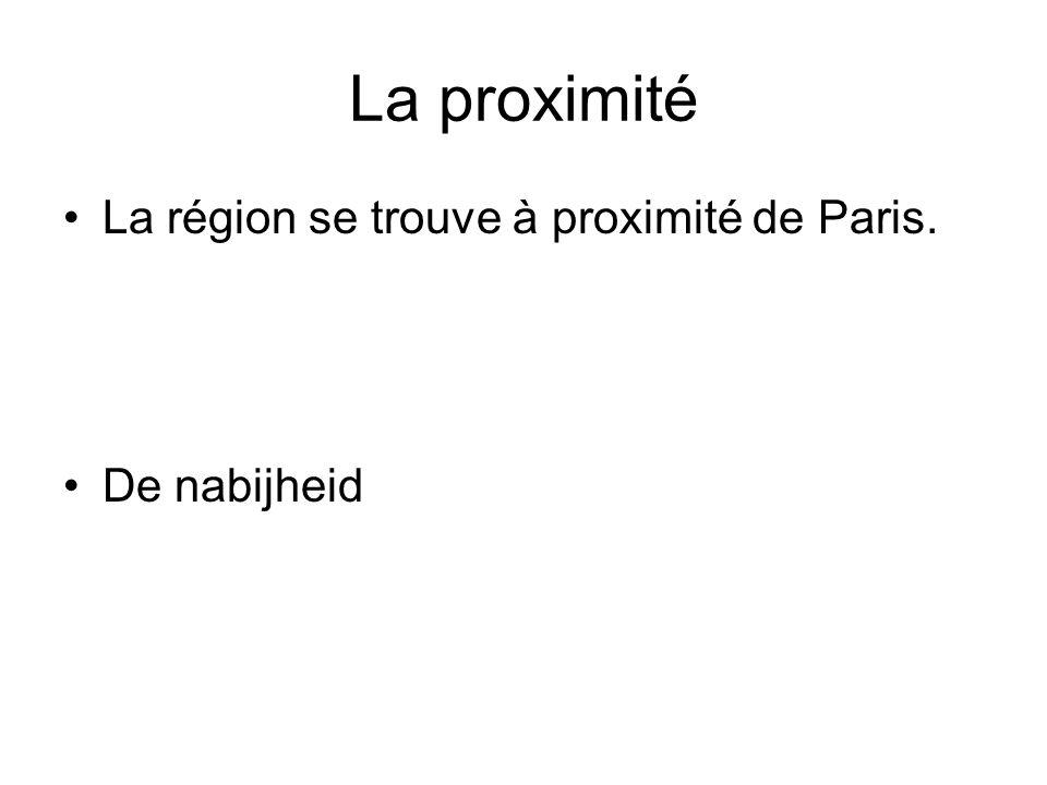 La proximité La région se trouve à proximité de Paris. De nabijheid