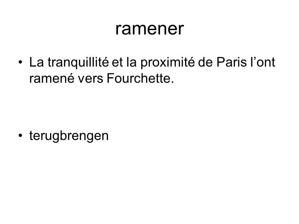 ramener La tranquillité et la proximité de Paris lont ramené vers Fourchette. terugbrengen