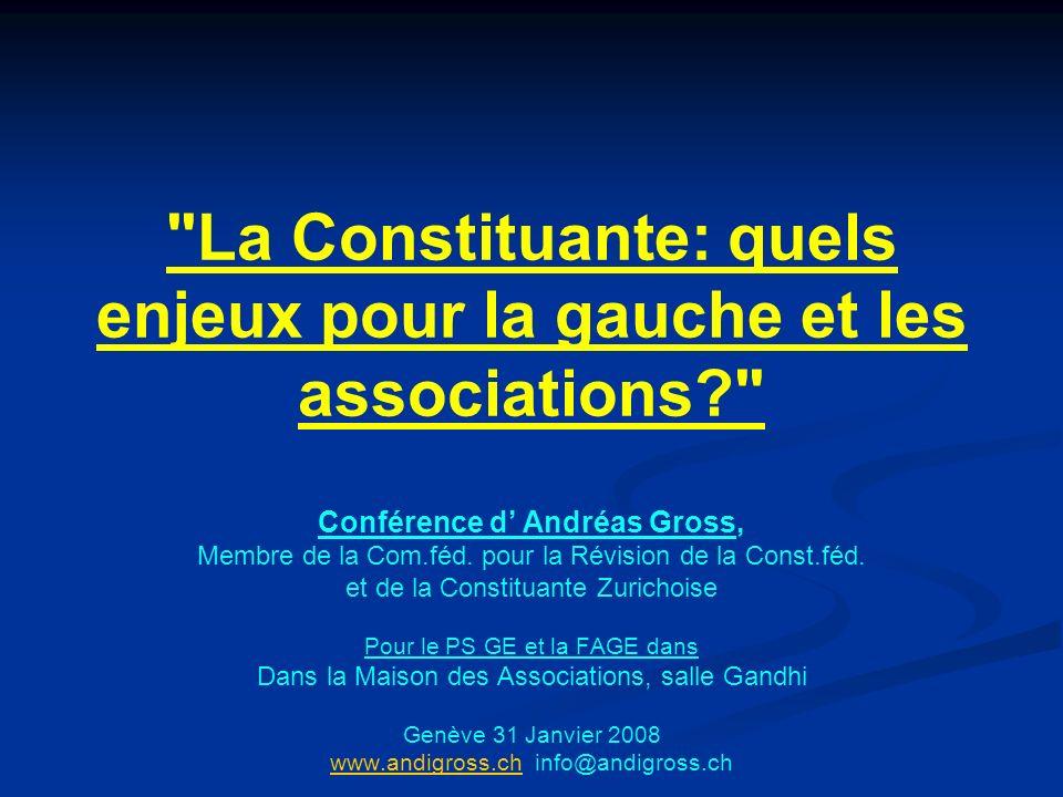 La Constituante: quels enjeux pour la gauche et les associations Conférence d Andréas Gross, Membre de la Com.féd.