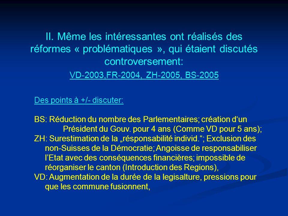 II. Même les intéressantes ont réalisés des réformes « problématiques », qui étaient discutés controversement: VD-2003,FR-2004, ZH-2005, BS-2005 Des p