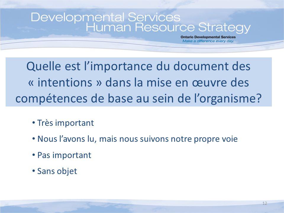 Quelle est limportance du document des « intentions » dans la mise en œuvre des compétences de base au sein de lorganisme? Très important Nous lavons