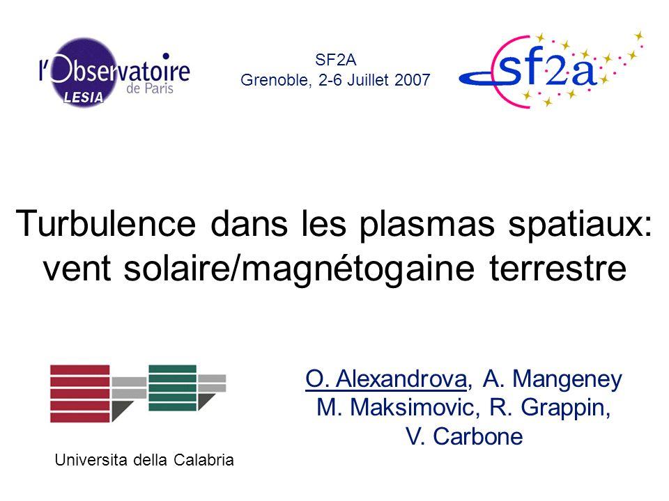 O. Alexandrova, A. Mangeney M. Maksimovic, R. Grappin, V. Carbone SF2A Grenoble, 2-6 Juillet 2007 Turbulence dans les plasmas spatiaux: vent solaire/m