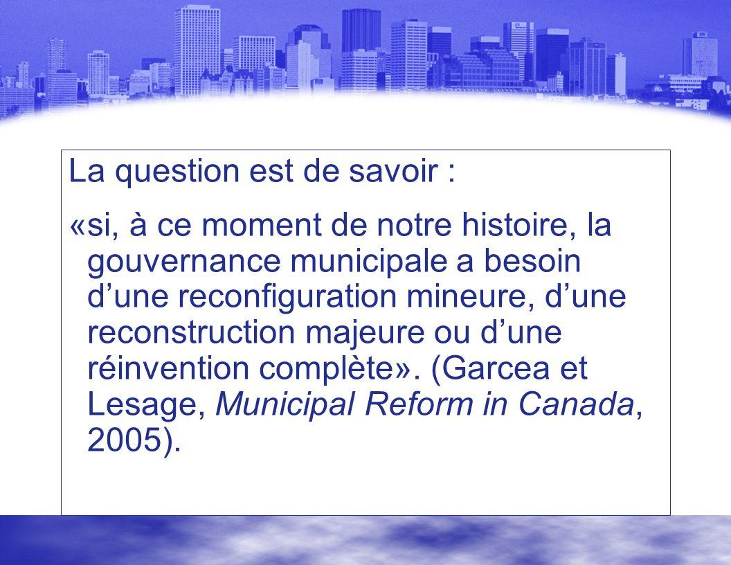 La question est de savoir : «si, à ce moment de notre histoire, la gouvernance municipale a besoin dune reconfiguration mineure, dune reconstruction majeure ou dune réinvention complète».