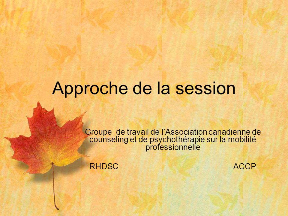 Groupe de travail de lAssociation canadienne de counseling et de psychothérapie sur la mobilité professionnelle RHDSCACCP Approche de la session