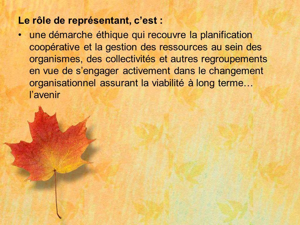 Le rôle de représentant, cest : une démarche éthique qui recouvre la planification coopérative et la gestion des ressources au sein des organismes, de