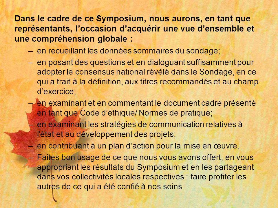 Dans le cadre de ce Symposium, nous aurons, en tant que représentants, loccasion dacquérir une vue densemble et une compréhension globale : –en recuei