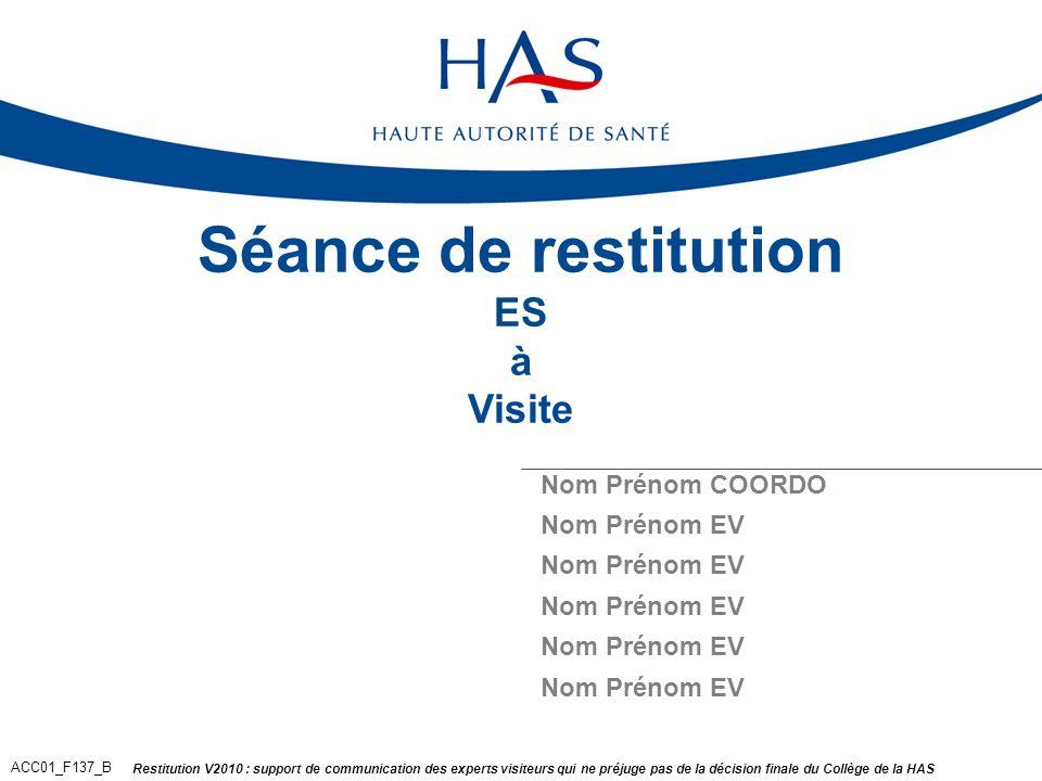 Restitution V2010 : support de communication des experts visiteurs qui ne préjuge pas de la décision finale du Collège de la HAS ACC01_F137_B Séance d